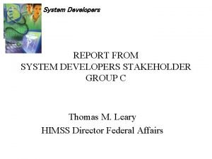System Developers REPORT FROM SYSTEM DEVELOPERS STAKEHOLDER GROUP