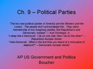 Ch 9 Political Parties The two real political