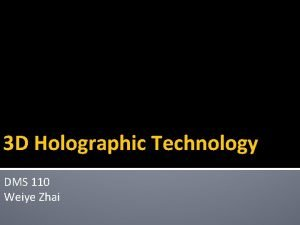 3 D Holographic Technology DMS 110 Weiye Zhai