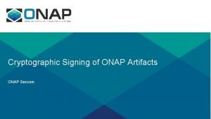 Cryptographic Signing of ONAP Artifacts ONAP Seccom Cryptographic