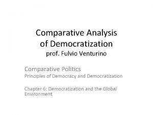 Comparative Analysis of Democratization prof Fulvio Venturino Comparative