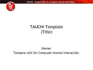 TAUCHI Tampere Unit for ComputerHuman Interaction TAUCHITemplate Title