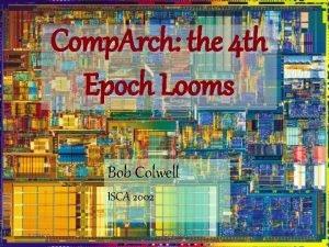Comp Arch the 4 th Epoch Looms Bob