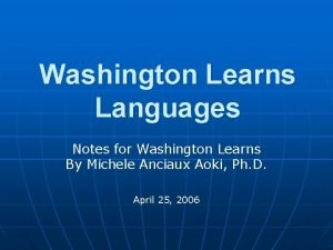 Washington Learns Languages Notes for Washington Learns By