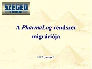 A Pharma Log rendszer migrcija 2012 jnius 6