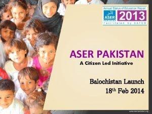 ASER PAKISTAN A Citizen Led Initiative Balochistan Launch