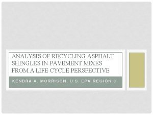 ANALYSIS OF RECYCLING ASPHALT SHINGLES IN PAVEMENT MIXES