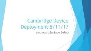 Cambridge Device Deployment 81117 Microsoft Surface Setup Surface