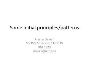 Some initial principlespatterns Prasun Dewan SN 150 Sitterson