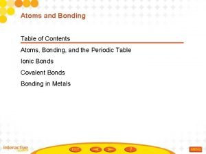 Atoms and Bonding Table of Contents Atoms Bonding