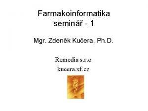 Farmakoinformatika semin 1 Mgr Zdenk Kuera Ph D