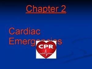 Chapter 2 Cardiac Emergencies Cardiac Emergencies Objectives 1