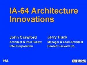 IA64 Architecture Innovations John Crawford Jerry Huck Architect