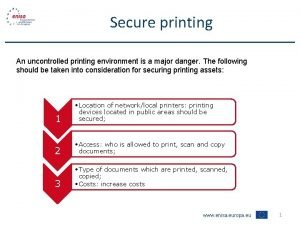 Secure printing An uncontrolled printing environment is a