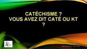 CATCHISME VOUS AVEZ DIT CAT OU KT Saison