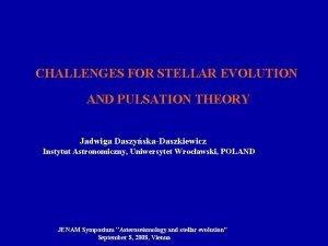 CHALLENGES FOR STELLAR EVOLUTION AND PULSATION THEORY Jadwiga