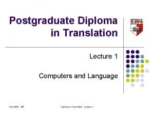Postgraduate Diploma in Translation Lecture 1 Computers and