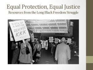 Equal Protection Equal Justice Resources from the Long