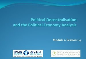 Political Decentralisation and the Political Economy Analysis Module