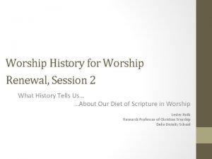 Worship History for Worship Renewal Session 2 What