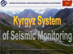 Institute of Seismology National Academy of Sciences Kyrgyz