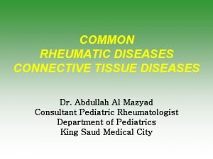 COMMON RHEUMATIC DISEASES CONNECTIVE TISSUE DISEASES Dr Abdullah