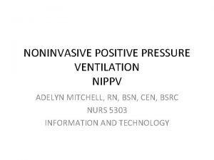 NONINVASIVE POSITIVE PRESSURE VENTILATION NIPPV ADELYN MITCHELL RN