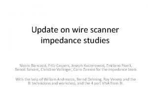 Update on wire scanner impedance studies Nicolo Biancacci