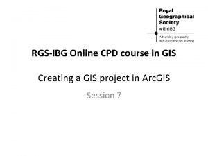 RGSIBG Online CPD course in GIS Creating a