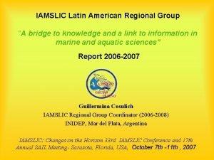 IAMSLIC Latin American Regional Group A bridge to