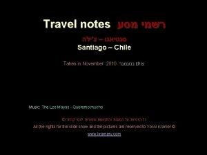 Travel notes Santiago Chile Taken in November 2010