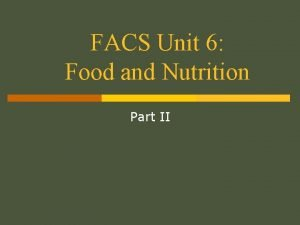 FACS Unit 6 Food and Nutrition Part II