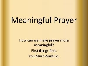 Meaningful Prayer How can we make prayer more