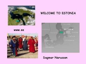 WELCOME TO ESTONIA www ee Dagmar Narusson ESTONIA