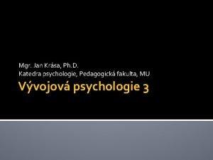Mgr Jan Krsa Ph D Katedra psychologie Pedagogick
