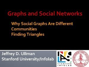 Graphs and Social Networks Why Social Graphs Are