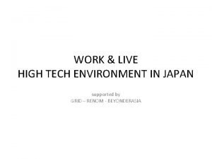 WORK LIVE HIGH TECH ENVIRONMENT IN JAPAN supported