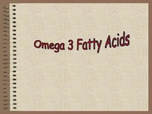 Information Omega3 Fatty Acids Omega3 FAs are polyunsaturated