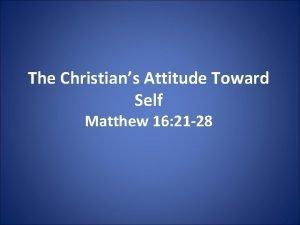 The Christians Attitude Toward Self Matthew 16 21