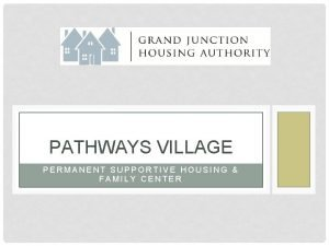 PATHWAYS VILLAGE PERMANENT SUPPORTIVE HOUSING FAMILY CENTER PATHWAYS