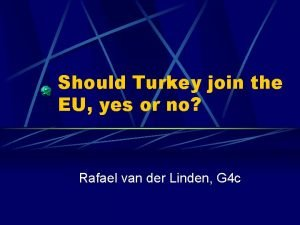 Should Turkey join the EU yes or no