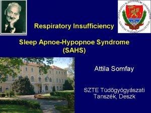 Respiratory Insufficiency Sleep ApnoeHypopnoe Syndrome SAHS Attila Somfay