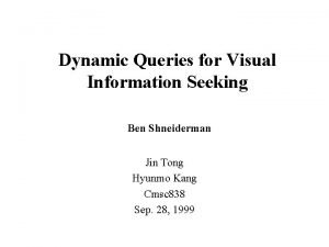 Dynamic Queries for Visual Information Seeking Ben Shneiderman