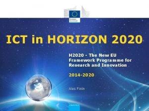 ICT in HORIZON 2020 H 2020 The New