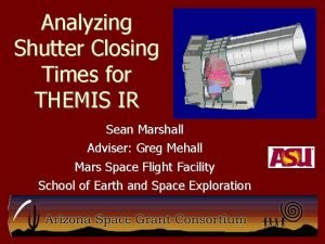 Analyzing Shutter Closing Times for THEMIS IR Sean