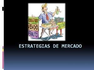 ESTRATEGIAS DE MERCADO Tericamente las estrategias de mercado