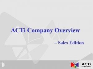 ACTi Company Overview Sales Edition Company Profile u