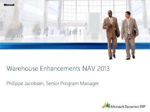 Warehouse Enhancements NAV 2013 Philippe Jacobsen Senior Program