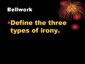 Bellwork Define three types of irony SPI SPI