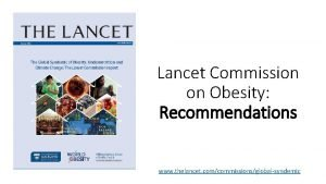 Lancet Commission on Obesity Recommendations www thelancet comcommissionsglobalsyndemic